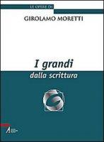 I grandi dalla scrittura - Moretti Girolamo