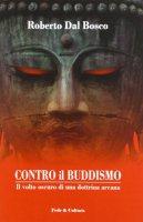 Contro il Buddismo - Dal Bosco Roberto