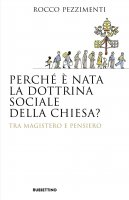 Perché è nata la dottrina sociale della Chiesa? - Rocco Pezzimenti