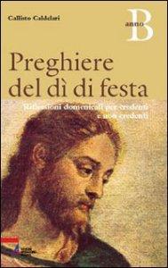 Copertina di 'Preghiere del dì di festa. Riflessioni domenicali per credenti e non credenti. Anno B'