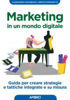 Marketing in un mondo digitale - Alessandra Farabegoli, Enrico Marchetto