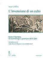 L' invenzione di un culto. Santa Filomena da taumaturga a guerriera della fede - La Salvia Sergio