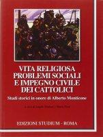 Vita religiosa problemi sociali e impegno civile dei cattolici. Studi in onore di Alberto Monticone