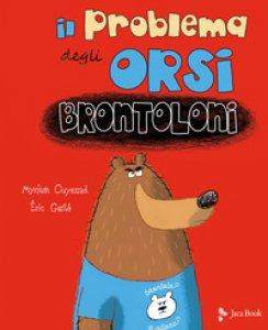 Copertina di 'Il problema degli orsi brontoloni. Ediz. a colori'