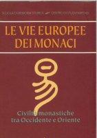 Le vie europee dei monaci. Civiltà monastiche tra Occidente e Oriente