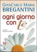 Ogni giorno con te - Bregantini Giancarlo M.