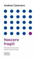 Nascere fragili - Andrea Canevaro