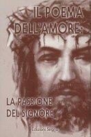 La passione del Signore. Il poema dell'amore - Roberto Allegri