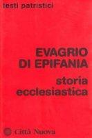 Storia ecclesiastica - Evagrio di Epifania