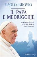 Il papa e Medjugorje - Paolo Brosio