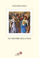 Sui sentieri della pace - Vincenzo Pelvi