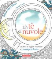 Un tè di nuvole. Un libro da leggere e colorare in consapevolezza - Nhat Hanh Thich