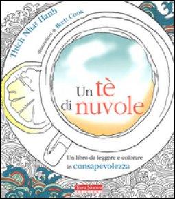 Copertina di 'Un tè di nuvole. Un libro da leggere e colorare in consapevolezza'