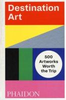 Destination art. 500 artworks worth the trip. Ediz. a colori