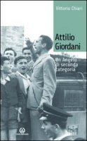 Attilio Giordani. Un angelo di seconda categoria - Chiari Vittorio