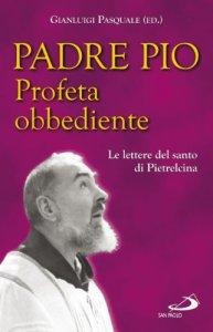 Copertina di 'Padre Pio, profeta obbediente'