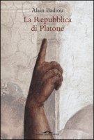 La Repubblica di Platone - Badiou Alain