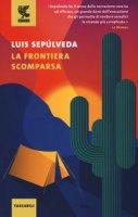 La frontiera scomparsa - Sepúlveda Luis