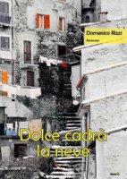 Dolce cadrà la neve - Rizzi Domenico