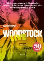 Woodstock live. 50 anni. Ediz. illustrata - Bitoun Julien