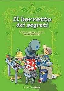Copertina di 'Berretto dei segreti. Ritaglia, disegna, incolla, colora, costruisci (Il)'