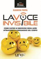 La voce invisibile. Come capire le emozioni degli altri attraverso il linguaggio del corpo - Testa Ramon