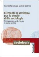 Elementi di statistica per lo studio della sociologia. Primi approcci per la ricerca in campo sociale - Fanizza Fiammetta, Mazzone Michele