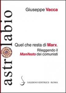 Copertina di 'Quel che resta di Marx. Rileggendo il «manifesto» dei comunisti'