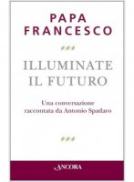 Illuminate il futuro! - Papa Francesco