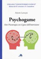 Psychogame. Fare psicoterapia con il gioco dell'intervisione - Lorenzini Roberto