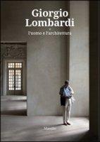 Giorgio Lombardi. L'uomo e l'architettura. Ediz. a colori