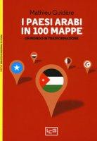 I paesi arabi in 100 mappe. Un mondo in trasformazione - Guidère Mathieu