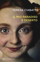 Il mio paradiso è deserto - Ciabatti Teresa