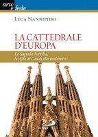 La cattedrale d'Europa - Nannipieri Luca