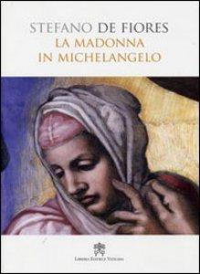 Copertina di 'La  Madonna in Michelangelo'