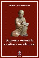 Sapienza orientale e cultura occidentale - Ananda K. Coomaraswamy