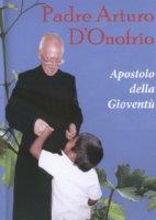 Padre Arturo D'Onofrio dvd - Apostolo della Gioventù - Missionari Divina Redenzione