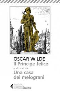 Copertina di 'Il principe felice e altre storie-Una casa dei melograni'
