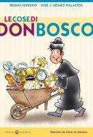 Le cose di don Bosco - Jos� J. G�mez Palacios e Bruno Ferrero