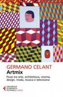 Artmix. Flussi tra arte, architettura, cinema, design, moda, musica e televisione - Celant Germano