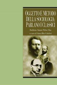 Copertina di 'Oggetto e metodo della sociologia: parlano i classici'
