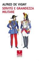Servitù e grandezza militare - Vigny Alfred de