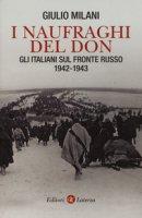 I naufraghi del Don. Gli italiani sul fronte russo. 1942-1943 - Milani Giulio