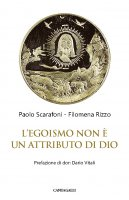 L'egoismo non è un attributo di Dio - Paolo Scarafoni, Filomena Rizzo