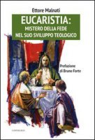 Eucarestia: mistero della fede nel suo sviluppo teologico - Malnati Ettore