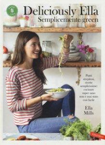 Copertina di 'Deliciously Ella. Semplicemente green. Piatti strepitosi, ricette semplicissime: cucinare super sano non è mai stato così facile'