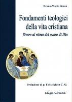Fondamenti teologici della vita cristiana - Bruno-Marie Simon