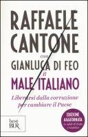 Il male italiano. Liberarsi dalla corruzione per cambiare il Paese - Cantone Raffaele, Di Feo Gianluca