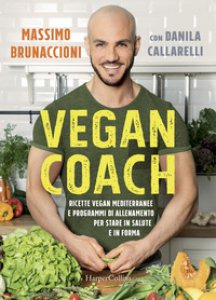 Copertina di 'Vegan coach. Ricette vegan mediterranee e programmi di allenamento per stare in salute e in forma'