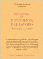 Psicologia della dipendenza dal lavoro. «Work addiction» e «workaholics» - Lavanco Gioacchino,  Milio Anna